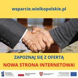 Przedsiębiorco z Wielkopolski! Potrzebujesz pomocy, aby nadal funkcjonować, zachować miejsca pracy i rozwijać się – nawet w obecnych warunkach? Stworzyliśmy dla Ciebie stronę internetową wsparcie.wielkopolskie.pl.