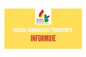 Wydział Komunikacji i Transportu INFORMUJE!